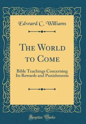 The World to Come by Edward C Williams