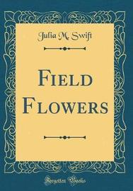 Field Flowers (Classic Reprint) by Julia M Swift image