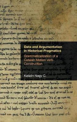 Data and Argumentation in Historical Pragmatics by Katalin Nagy C