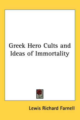 Greek Hero Cults and Ideas of Immortality by Lewis Richard Farnell image