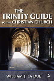 Trinity Guide to the Christian Church by William J. La Due