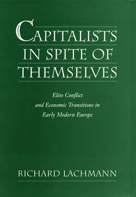 Capitalists in Spite of Themselves by Richard Lachmann