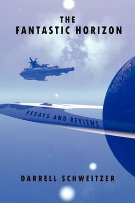 The Fantastic Horizon by Darrell Schweitzer