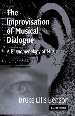 The Improvisation of Musical Dialogue by Bruce Ellis Benson