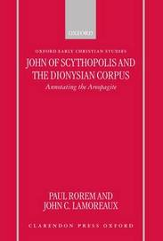 John of Scythopolis and the Dionysian Corpus by Paul Rorem