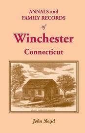 Annals and Family Records of Winchester, Connecticut by John Boyd