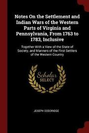 Notes on the Settlement and Indian Wars of the Western Parts of Virginia and Pennsylvania, from 1763 to 1783, Inclusive by Joseph Doddridge image