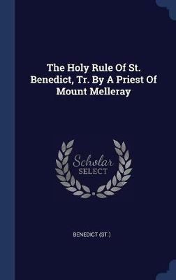 The Holy Rule of St. Benedict, Tr. by a Priest of Mount Melleray by Benedict, St image