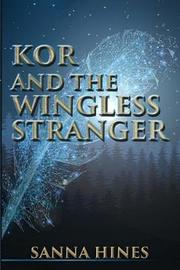 Kor and the Wingless Stranger by Sanna Hines image