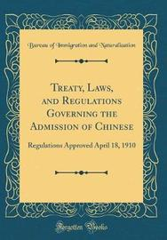 Treaty, Laws, and Regulations Governing the Admission of Chinese by Bureau of Immigration an Naturalization image