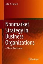Nonmarket Strategy in Business Organizations by John A Parnell