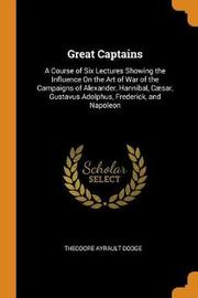 Great Captains by Theodore Ayrault Dodge