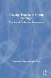 Healing Trauma in Group Settings by Stephanie Wise