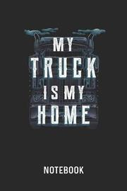 My Truck Is My Home Notebook by Cadieco Publishing image