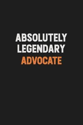 Absolutely Legendary Advocate by Camila Cooper
