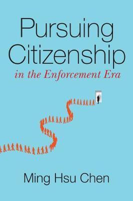 Pursuing Citizenship in the Enforcement Era by Ming Hsu Chen
