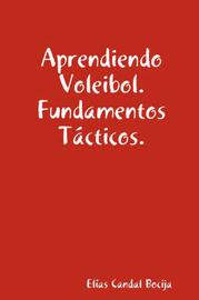 Aprendiendo Voleibol. Fundamentos Tacticos. by Elias Candal Bocija