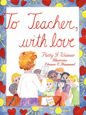 To Teacher, with Love by Patty J. Wimer image