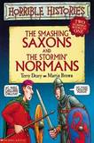 The Smashing Saxons: Two Horrible Books in One: AND The Stormin' Normans by Terry Deary