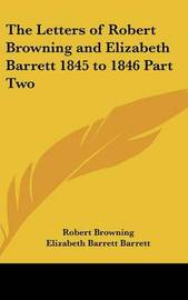 The Letters of Robert Browning and Elizabeth Barrett 1845 to 1846 Part Two by Elizabeth Barrett Barrett