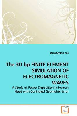 The 3D HP Finite Element Simulation of Electromagnetic Waves by Dong Cynthia Xue