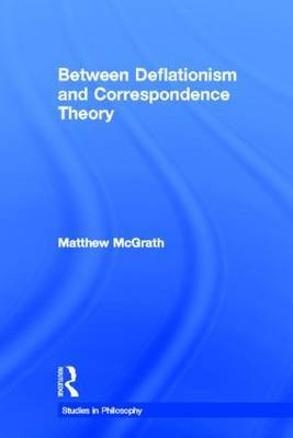 Between Deflationism and Correspondence Theory by Matthew McGrath image