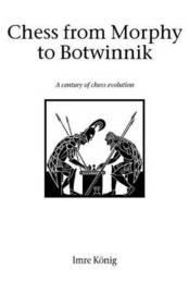 Chess from Morphy to Botwinnik by Imre Konig image