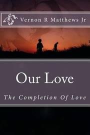 Our Love by MR Vernon R Matthews Jr