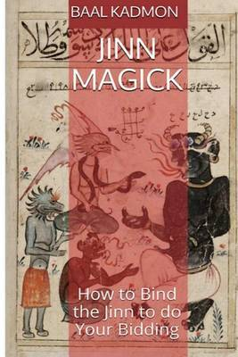 Jinn Magick: How to Bind the Jinn to Do Your Bidding by Baal Kadmon image