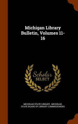 Michigan Library Bulletin, Volumes 11-16 by Michigan State Library
