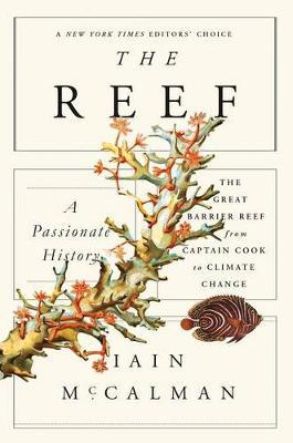 The Reef: A Passionate History: The Great Barrier Reef from Captain Cook to Climate Change by Iain McCalman