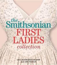 The Smithsonian First Ladies Collection by Lisa Kathleen Graddy