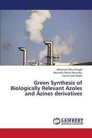Green Synthesis of Biologically Relevant Azoles and Azines Derivatives by Hilmy Elnagdi Mohamed