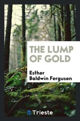 The Lump of Gold by Esther Baldwin Ferguson image