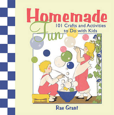 Homemade Fun: 101 Crafts and Activities to Do with Kids by Rae Grant image