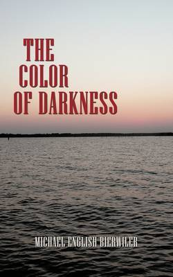 The Color of Darkness by Michael , English Bierwiler