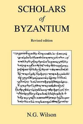 Scholars of Byzantium by N.G. Wilson