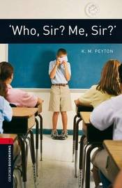 Oxford Bookworms Library: Level 3:: 'Who, Sir? Me, Sir?' by K.M. Peyton