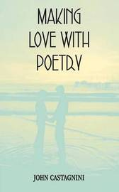 Making Love with Poetry by John Castagnini image