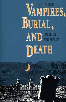 Vampires, Burial and Death: Folklore and Reality by Paul Barber image