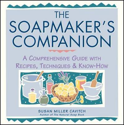 Soapmaker's Companion by ,Susan,Miller Cavitch