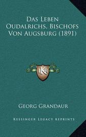 Das Leben Oudalrichs, Bischofs Von Augsburg (1891) by Georg Grandaur