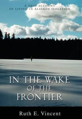 In the Wake of the Frontier by Ruth E. Vincent