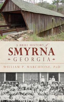 A Brief History of Smyrna, Georgia by William P Marchione