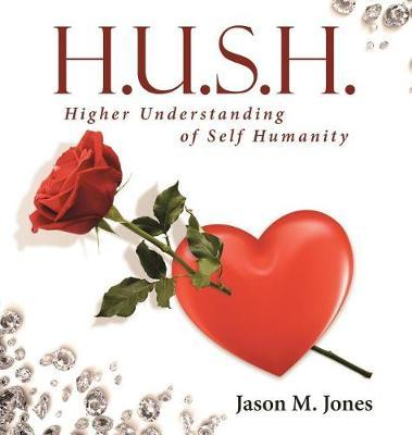 H.U.S.H. by Jason M Jones
