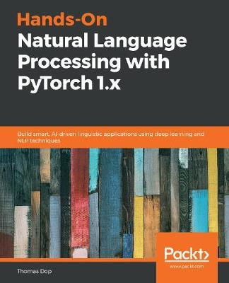 Hands-On Natural Language Processing with PyTorch 1.x by Thomas Dop
