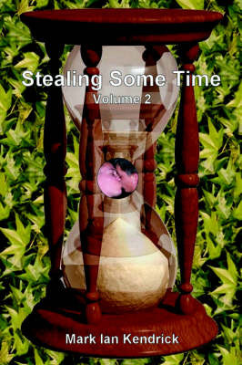 Stealing Some Time: Volume Two by Mark Kendrick image