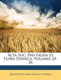 ACTA Soc. Pro Fauna Et Flora Fennica, Volumes 25-26 by Societas Pro Flora Fauna Et Fennica