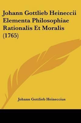 Johann Gottlieb Heineccii Elementa Philosophiae Rationalis Et Moralis (1765) by Johann Gottlieb Heineccius image