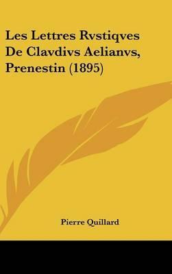 Les Lettres Rvstiqves de Clavdivs Aelianvs, Prenestin (1895) by Pierre Quillard image